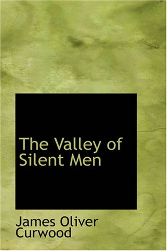 The Valley of Silent Men: A STORY OF THE THREE RIVER COUNTRY ebook
