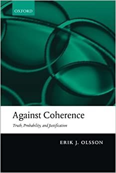 Book Against Coherence: Truth, Probability, and Justification by Erik J. Olsson (2009-11-15)