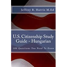 U.S. Citizenship Study Guide - Hungarian: 100 Questions You Need To Know (Hungarian Edition)