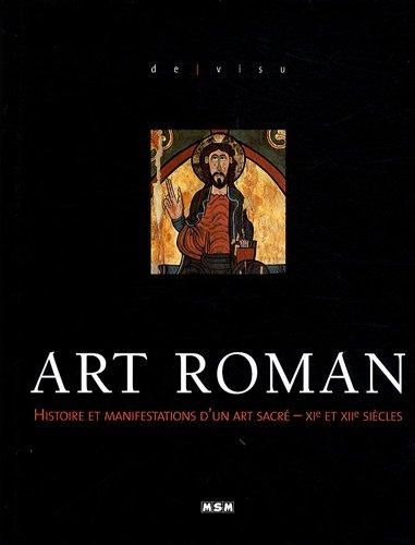 Art roman : Histoire et manifestations d'un art sacré - XIe et XIIe siècles