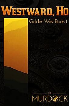 Westward, Ho!: Golden West Book 1 by [Murdock, J.R.]
