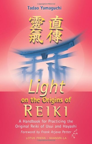 Light on the Origins of Reiki: A Handbook for Practicing the Original Reiki of Usui and (Reiki Healer Lights)