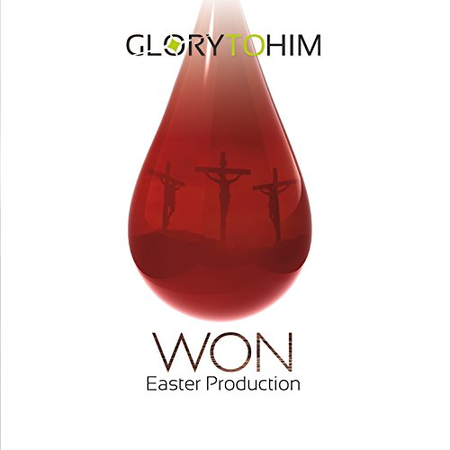 Glory to Him - Won (Easter Production) 2018