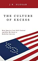The Culture of Excess: How America Lost Self-Control and Why We Need to Redefine Success