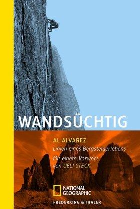 Wandsüchtig: Ein Bergsteigerleben (National Geographic Taschenbuch, Band 333)