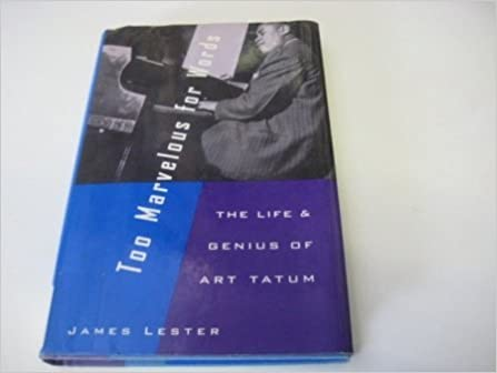 Too Marvelous for Words: Life and Genius of Art Tatum