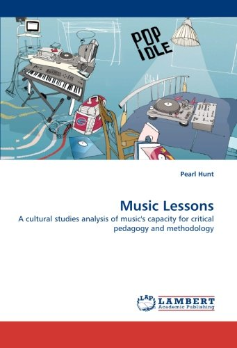 Music Lessons: A cultural studies analysis of music's capacity for critical pedagogy and methodology