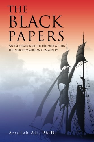 Read Online THE BLACK PAPERS: AN EXPLORATION OF THE DILEMMA WITHIN THE AFRICAN-AMERICAN COMMUNITY PDF