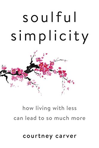 Book Cover: Soulful Simplicity: How Living with Less Can Lead to So Much More