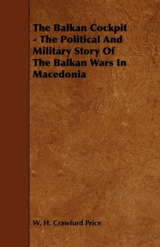 The Balkan Cockpit - The Political And Military Story Of The Balkan Wars In Macedonia PDF