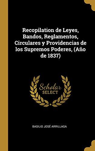 Recopilation de Leyes, Bandos, Reglamentos, Circulares y Providencias de los Supremos Poderes, (Año de 1837)