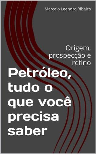petroleo-tudo-o-que-voce-precisa-saber-origem-prospeccao-e-refino-portuguese-edition