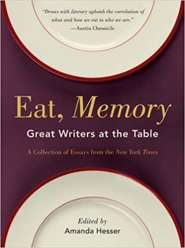 eat memory great writers at the table a collection of essays  eat memory great writers at the table a collection of essays from the new york times amanda hesser  amazoncom books