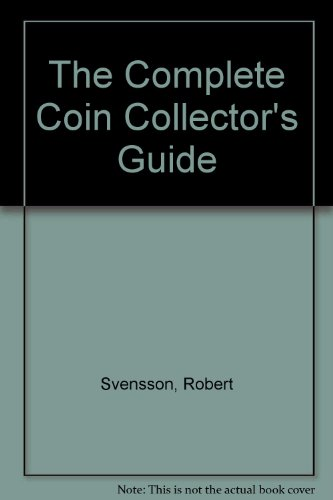 The Complete Coin Collector's Guide