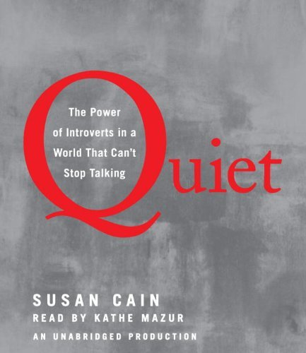 By Susan Cain - Quiet: The Power of Introverts in a World That Can't Stop Talking (Unabridged) (12/25/11)
