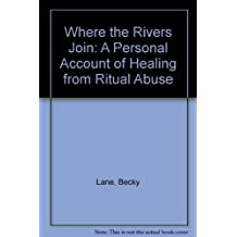 Where The Rivers Join: A Personal Account Of Healing From Ritual Abuse by Press Gang Publishers (2000-05-01)