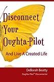 Disconnect Your Oughta-Pilot, Deborah Beatty, 0615664806