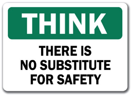 Think Safety Sign - There is No Substitute for Safety - 10