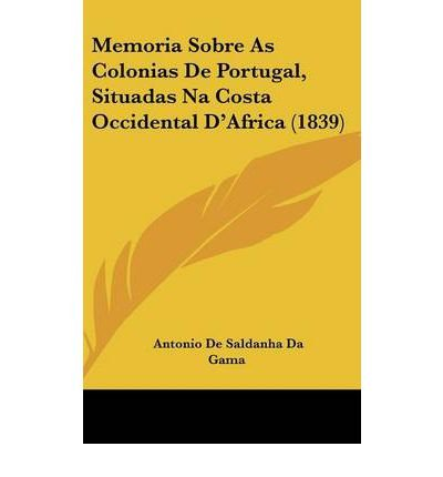 Memoria Sobre as Colonias de Portugal, Situadas Na Costa Occidental DAfrica (1839) (Hardback) - Common Hardcover – 2010