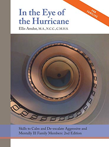 In the Eye of the Hurricane: Skills to Calm and De-escalate Aggressive Mentally Ill Family Members (Eye Of A Hurricane)