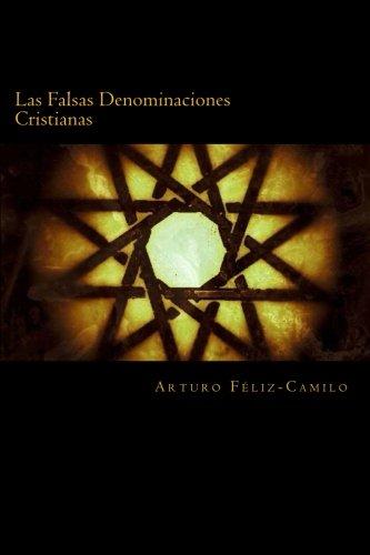 Las Falsas Denominaciones Cristianas: Sectas y Denominaciones Pseudo-Cristianas (Spanish Edition) [Arturo Feliz-Camilo] (Tapa Blanda)
