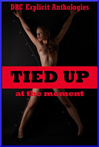 Tied Up At The Moment Five Explicit Erotica Stories With Bondage By Evans