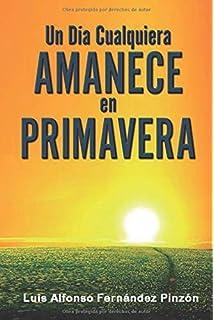 Un Día Cualquiera Amanece en Primavera (Spanish Edition)