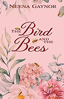 The Bird and the Bees by [Gaynor, Neena]