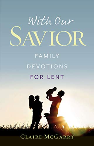 With Our Savior: Family Devotions for Lent by [McGarry, Claire]