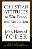 Christian Attitudes to War, Peace, and Revolution, John Howard Yoder, 1587432315