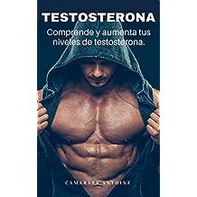 Testosterona : Comprende y aumenta tus niveles. (Spanish Edition)