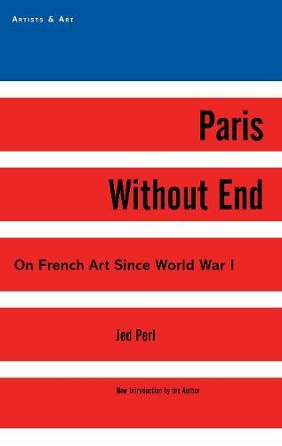 Paris Without End: On French Art Since World War I (Artists & Art) by Arcade Publishing