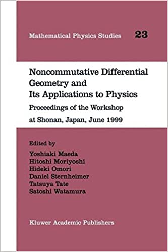 Noncommutative Differential Geometry and Its Applications to Physics: Proceedings of the Workshop at Shonan, Japan, June 1999 (Mathematical Physics Studies)