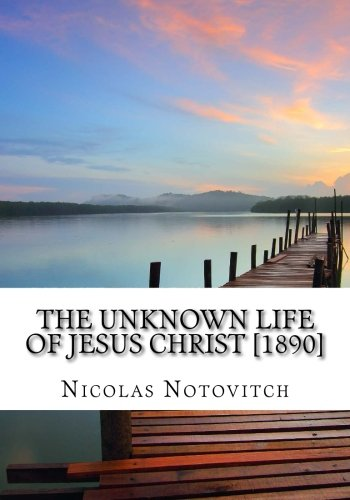 The Unknown Life of Jesus Christ [1890] (The Unknown Life Of Christ By Nicolas Notovitch)