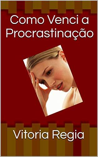 Como Venci a Procrastinação