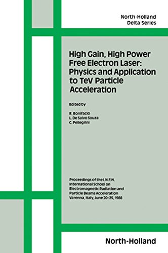 High Gain, High Power Free Electron Laser: Physics and Application to TeV Particle Acceleration (North-Holland Delta - Laser Electron Free