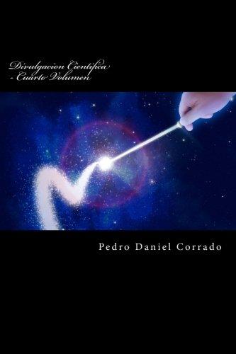 Divulgacion Cientifica - Cuarto Volumen: Cuarto Volumen del Decimo Libro de la Serie 365 Selecciones.com (Volume 4) (Spanish Edition): Mr. Pedro Daniel ...
