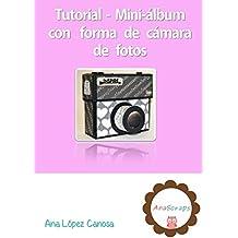Tutorial Scrapbooking - Cómo hacer un mini-álbum con forma de cámara de fotos (Spanish Edition)