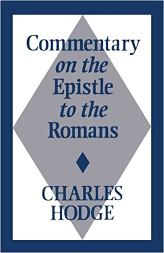 Commentary on the epistle to the romans mr charles hodge commentary on the epistle to the romans mr charles hodge 9780802881366 amazon books sciox Gallery