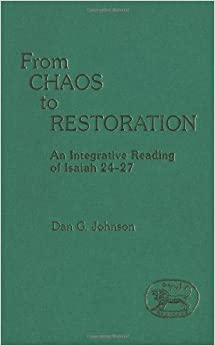 From Chaos to Restoration: Integrative Reading of Isaiah 24-27 (JSOT supplement)