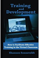Training and Development: How to Facilitate Effective Training in the Virtual Cl (Volume 3) by Shannon Sonneveldt (2013-12-27) Paperback