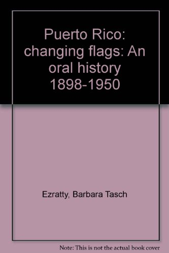 Puerto Rico: changing flags: An oral history 1898-1950