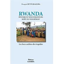 RWANDA: POURQUOI NOS FOSSOYEURS SONT-ILS VOS HÉROS ?: Les faces cachées des tragédies (French Edition)