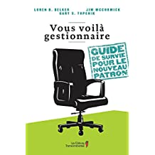 Vous voilà gestionnaire: Guide de survie pour le nouveau patron (French Edition)