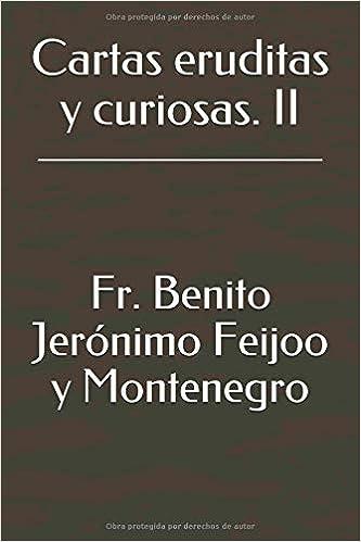 Cartas eruditas y curiosas. II: Amazon.es: Fr. Benito Jerónimo Feijoo y Montenegro: Libros