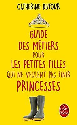 Guide des métiers pour les petites filles qui ne veulent pas finir princesses (Parents et enfants)