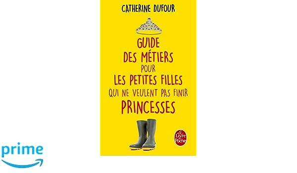 Guide des métiers pour les petites filles qui ne veulent pas finir princesses Parents et enfants: Amazon.es: Catherine Dufour: Libros en idiomas extranjeros