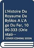 L'histoire du royaume de Byblos à l'âge du Fer, 1080-333 (Orientalia Lovaniensia Analecta: Studia Phoenicia 22) (French Edition)