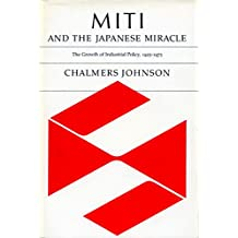 Miti and the Japanese Miracle: The Growth of Industrial Policy 1925-1975