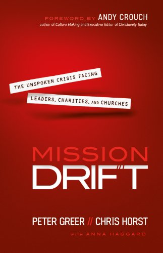 Mission Drift: The Unspoken Crisis Facing Leaders, Charities, and Churches by [Greer, Peter, Horst, Chris]